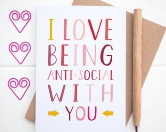 Valentines Card - I love being anti-social with you. Funny Valentines Card. Humourous Anniversary Card.