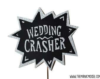 Wedding Props ~ Photo Booth Props ~ Wedding Crasher Sign ~ You Choose Glitter Color