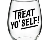 Treat Yo' Self parks and recreation inspired 15 oz stemless wine glass
