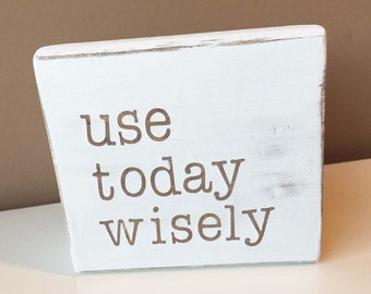 Typography wood block - Use Today Wisely - home decor