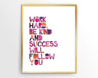Inspirational printable quote print Work Hard, Be kind and success will follow you Printable, DIY,  INSTANT DOWNLOAD ( tipo023 )