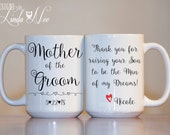 MUG ~ Personalized Mother of the Groom Mug ~ Thank you for raising your Son to be the Man of my Dreams ~ Mother of the Groom ~ MPH0052