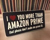 Love you more than Amazon Prime