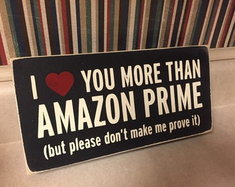 Love you more than Amazon Prime