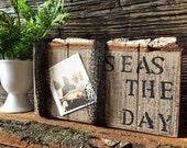 Seas The Day - Wood Block - Fisherman Sign - Picture Frame - Photo Display - Block Photo Frame - Conversation Blocks