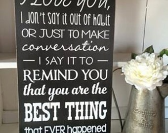 When I Say I Love You... Wood Sign *Wedding gift bridal shower gift