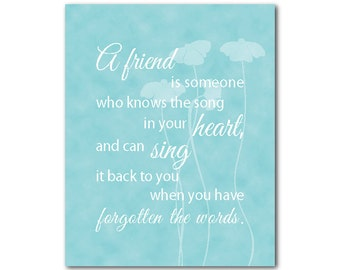 Friendship gift - Typography print  - A friend is someone who knows the song in you heart and can sing it back... Wall Decor