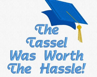 Graduation Cap - The Tassel Was Worth The Hassel! - Graduation Cap Embroidery Design 6x6 Size