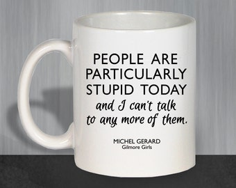 Gilmore Girls Mug, Gilmore Girls Gift, Funny Coffee Mug, Luke's Diner Mug, Lorelai Gilmore Coffee, People Are Particularly Stupid Today 1153