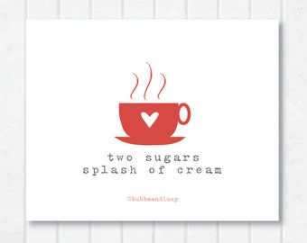 two sugars, splash of cream . frameable coffee cup print with heart