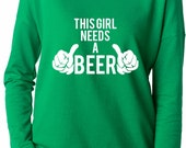 This Girl Needs a Beer French Terry Shirt Saint Patrick's Day Shirt. St Paddys Day Shirt St Pattys Day Shirt