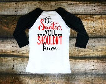 Oh Santa, You Shouldn't Have Christmas Shirt