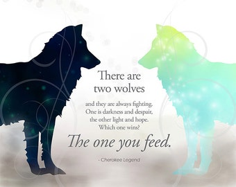 "Cherokee Legend Two Wolves Quote (used in Tomorrowland) ""Two Wolves are Fighting...the One You Feed."""