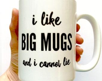 Funny Coffee Mugs - I Like Big Mugs And I Cannot Lie - Funny Christmas Gift - Funny Mug - Quote Mugs - Best Friend Gift - 15 oz Large  Mug