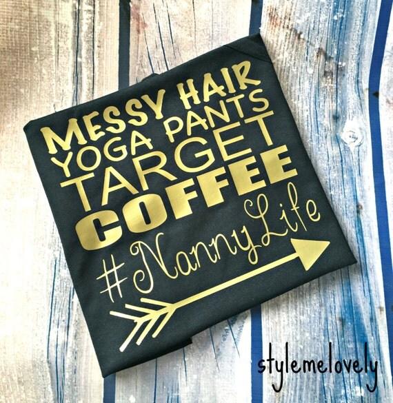 Nanny Life Messy Hair Yoga Pants Target Coffee By