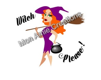 Witch Please! Digital SVG File for use with Cricut or Silhouette