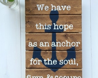 Wooden Sign Pallet Art- We have this hope as an anchor for the soul, firm and secure. Hebrews 6:19