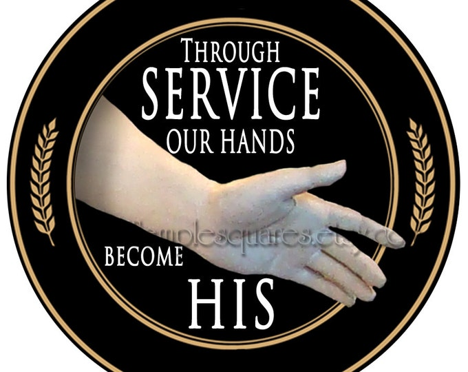 "PRINTABLE Circles- ""Through Service Our Hands Become His"" 3 inch, 2 1/2 inch, 30mm and 1 inch circles. DIY Gift Tags, Crafts, Jewelry"