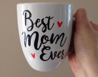 Best  Mom Ever Mug, gift for mom, Mother's Day gift, mom mug, mom coffee mug, handpainted mug