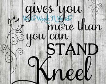 When Life Gives You More Than You Can Stand Kneel