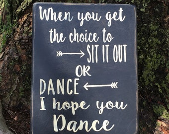 Wood Sign | When you get the choice to sit it out or dance I hope you dance | Lyrics | Inpirational | graduation gift