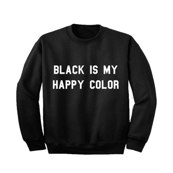 black is my happy color sweatshirt. Black Bedroom Furniture Sets. Home Design Ideas