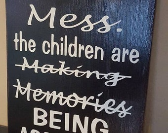 Please Excuse the Mess The Children Are Making Memories Being Aholes, wood, full paint sign