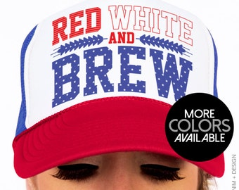 Red White and Brew Hat - Trucker Hat Snapback - Patriotic Accessory - Fourth of July - Memorial Day