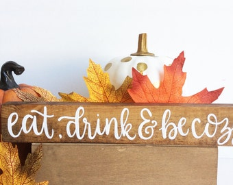 Fall Wood Sign, Eat drink and be cozy, Fall Decor, Fall Mantle, Hand Painted Wood Sign, Fall Sign, Rustic Fall Decor, Rustic Sign,