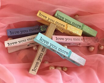 6  LOVE YOU MORE Clothespins Pegs .. Magnets Optional .. Wedding Bridal Party Shower Favor Gifts .. Gift Bag Tag Clips