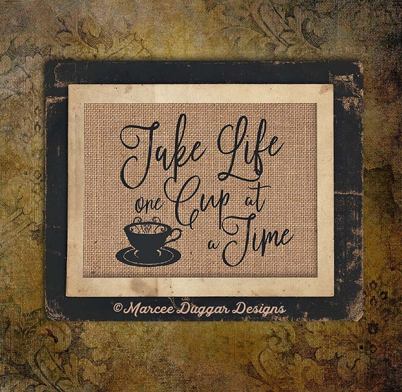 Coffee House | Take Life One Cup at a Time  | Housewarming Gift | Java |  #0214