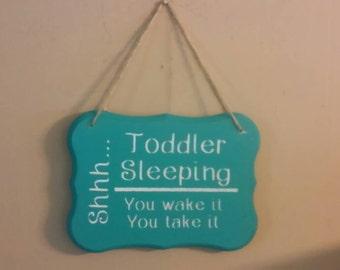 Shhh Toddler  sleeping you wake it you take it