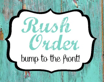 RUSH ORDER Bump Me to The Front of The Line - Ships in 1-3 Business Days
