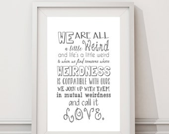 Dr Seuss - We Are All A Little Weird - Life is Weird - Mutual Weirdness - Compatible - Love - Typography Print - Valentine