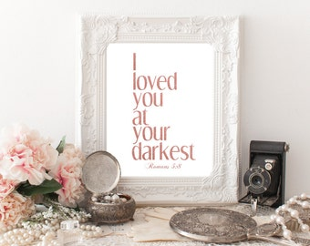 I Loved You At Your Darkest, Love Bible Quotes, Rose Gold Glitter, Wall Art,Digital