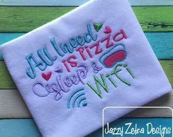 All I need is pizza, sleep and wifi saying embroidery design - pizza embroidery design - teenager embroidery design - girl embroidery design