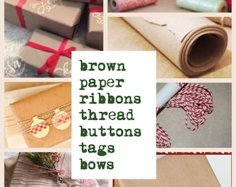 Gift WRAPPING ~ Brown paper. Ribbon /string, colour choice. Tags String. Bows. Buttons, Charms