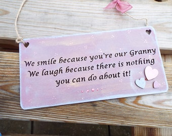 WE SMILE BECAUSE you're our Granny... Wooden gift plaque, hand-painted, laser-cut. Ideal gift