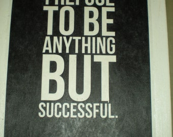 """Quote - """"I refuse to be anything but successful""""  Canvas print Wall Art - Canvas size 25.4 x 30.5 cm - Hand made"""