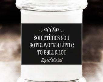 Sometimes You Gotta Work A Little Soy Candle - coworker gifts, gift for coworker, gift for him, gift for her, funny gifts for him