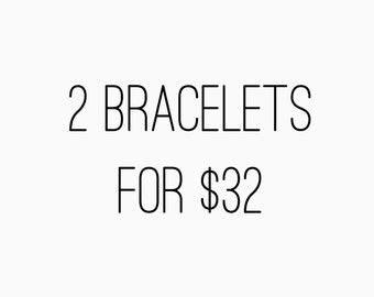 Choose Any Two Bracelets for 32 Dollars