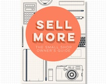 Sell More on Etsy: The Small Shop Owner's Guide