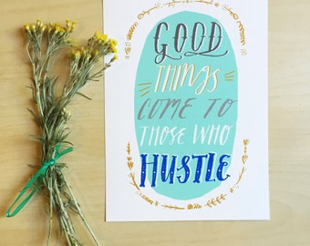SALE - Good Things Come to Those Who Hustle quote giclee print - A5 148 × 210