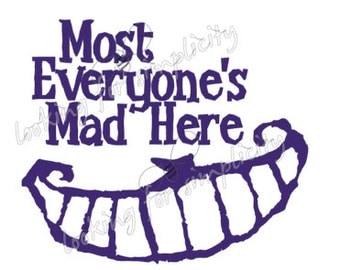 Most Everyone's Mad Here inspired by a Cheshire Cat quote from Alice in Wonderland Decal / Sticker