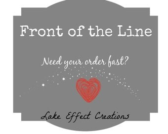 Front of the Line - RUSH MY ORDER - Lake Effect Creations Shop Only