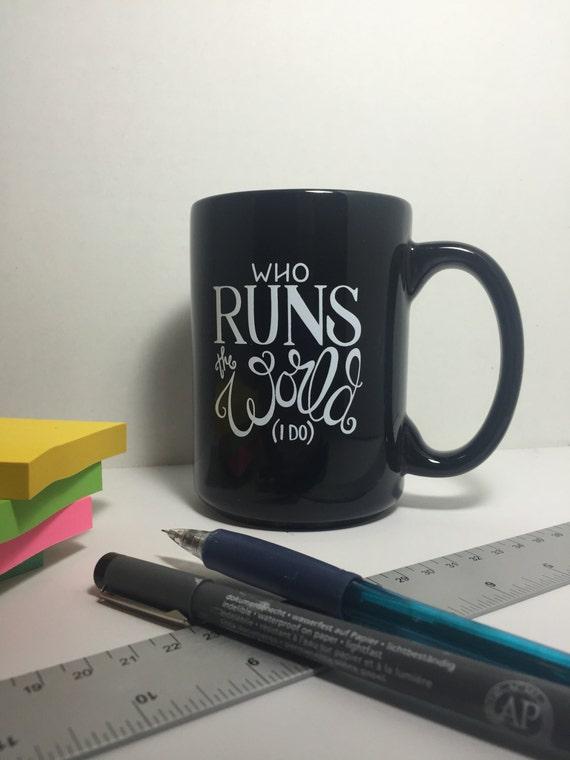 Who Runs the World Handlettered Mug - 15 oz. Custom Mug (White Text), Lettered Mug, Girl Boss Coffee Mug