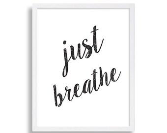 Just Breathe Art Print Typography Artwork Black and White Decor Meditation Print Motivational Art Bedroom Art Calm Art INSTANT DOWNLOAD Art