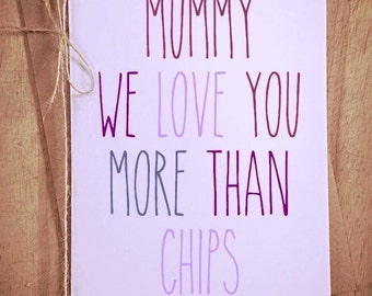 Mummy we love you more than chips Happy Mothers Day Greetings Card funny