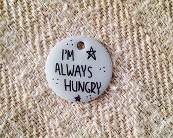 I'm always hungry! Key chain Handmade Item