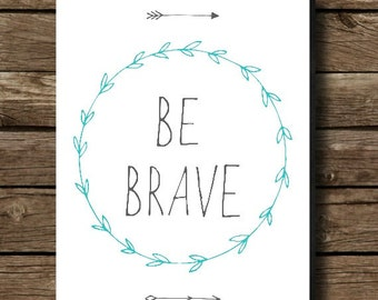Be Brave - Inspiration, Inspirational Quotes, Inspiration Art, Inspiration Print, Inspirational Art, Inspirational, Be Brave, Bravery, Print